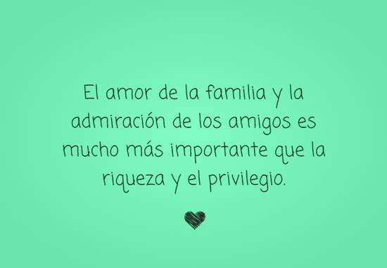 El amor de la familia y la admiración de los amigos es mucho más importante que la riqueza y el privilegio.