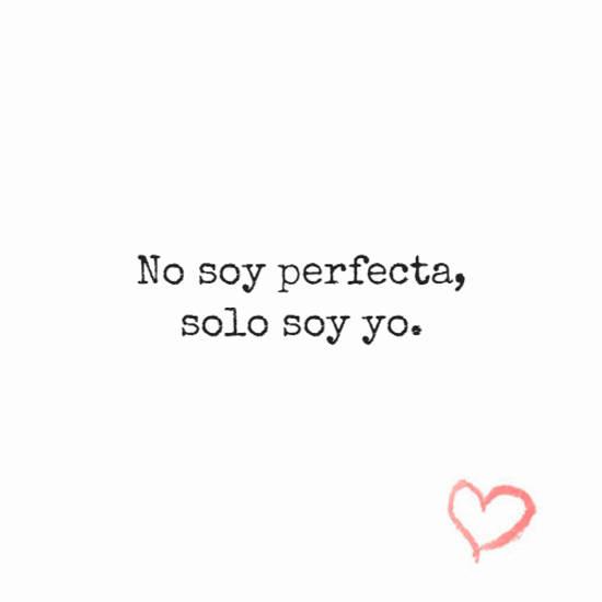 No soy perfecta, solo soy yo.