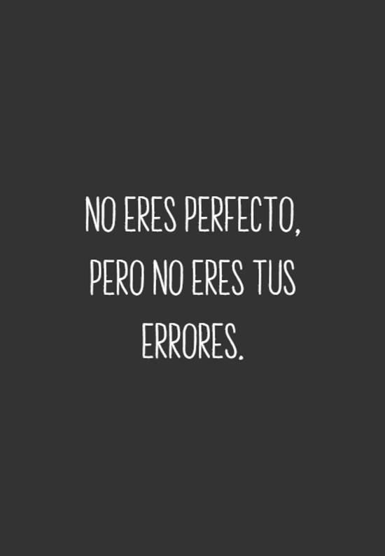 No eres perfecto, pero no eres tus errores.