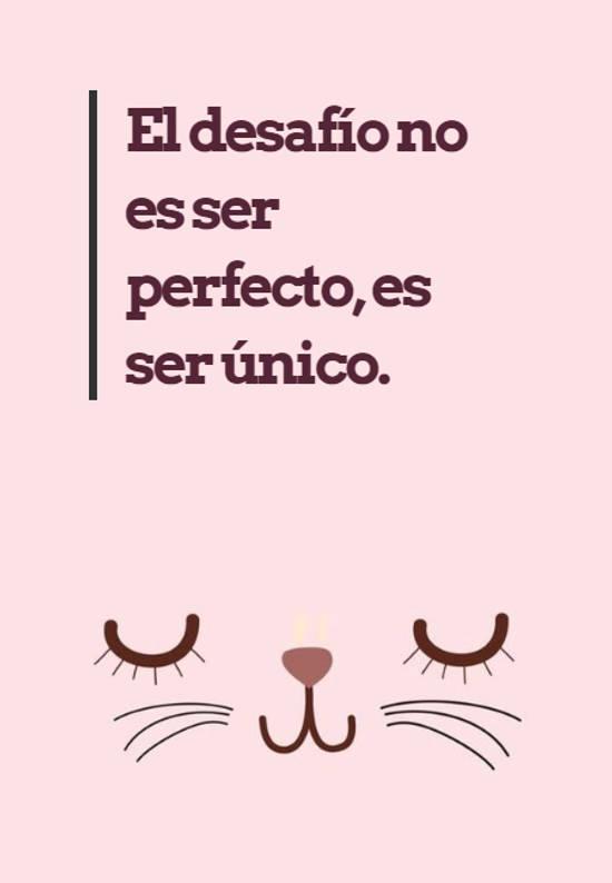 El desafío no es ser perfecto, es ser único.