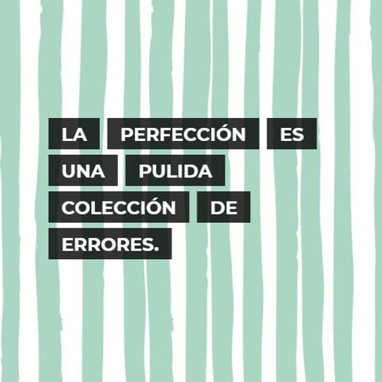 La perfección es una pulida colección de errores.