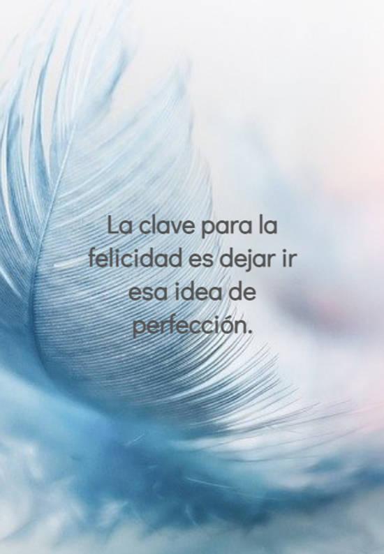 La clave para la felicidad es dejar ir esa idea de perfección.
