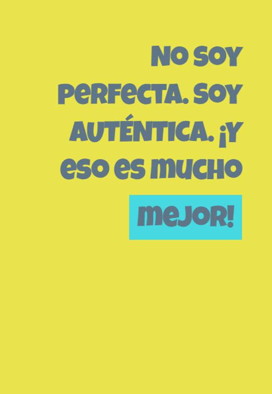 No soy perfecta. Soy AUTÉNTICA. ¡Y eso es mucho mejor!