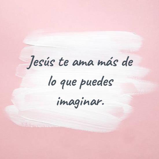 Jesús te ama más de lo que puedes imaginar.