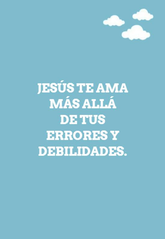 Jesús te ama más allá  de tus  errores y debilidades.