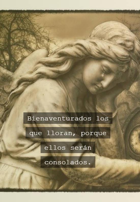 Bienaventurados los que lloran, porque ellos serán consolados.