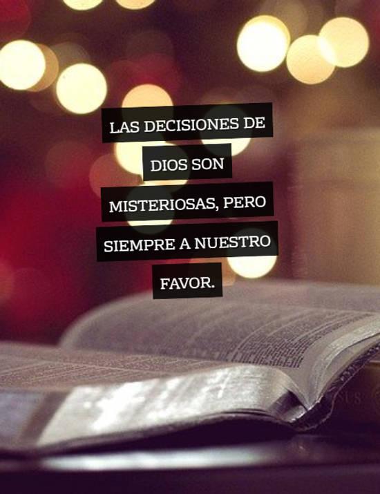 Las decisiones de Dios son misteriosas, pero siempre a nuestro favor.