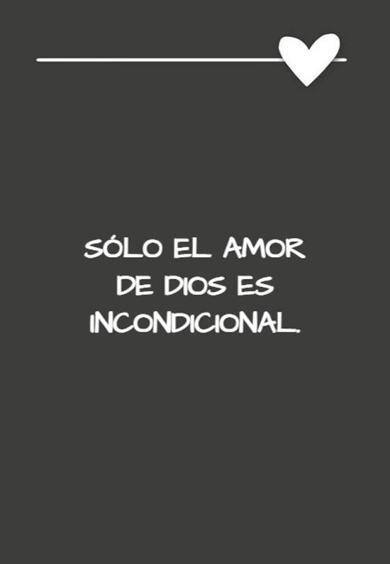 Sólo el amor de dios es incondicional.