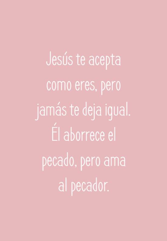 Jesús te acepta como eres, pero jamás te deja igual. Él aborrece el pecado, pero ama al pecador.