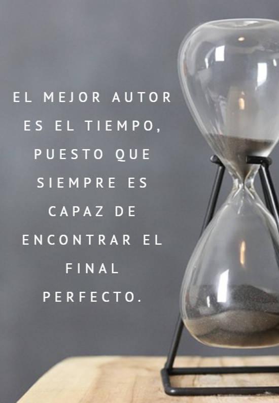 El mejor autor es el tiempo, puesto que siempre es capaz de encontrar el final perfecto.