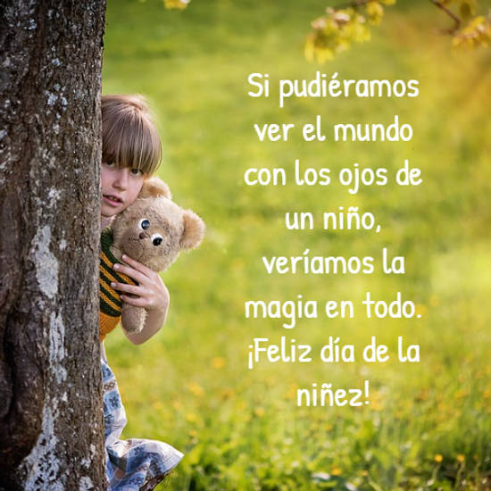 Si pudiéramos ver el mundo con los ojos de un niño, veríamos la magia en todo.  ¡Feliz día de la niñez!