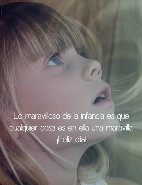 Lo maravilloso de la infancia es que cualquier cosa es en ella una maravilla. ¡Feliz día!