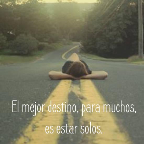 El mejor destino, para muchos,  es estar solos.