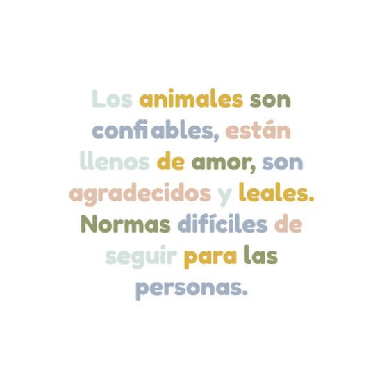 Los animales son confiables, están llenos de amor, son agradecidos y leales. Normas difíciles de seguir para las personas.