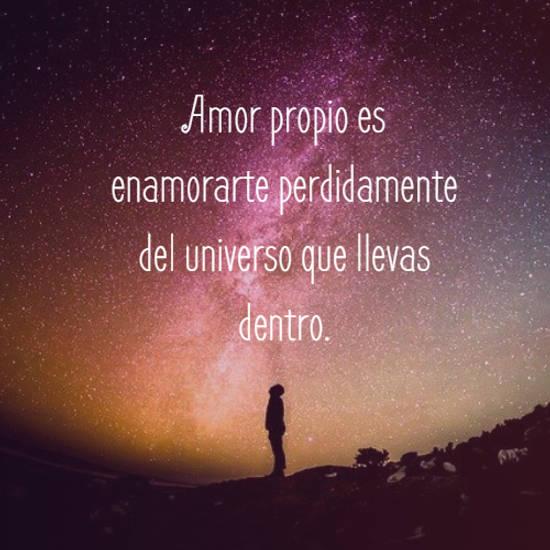 Amor propio es enamorarte perdidamente del universo que llevas dentro.
