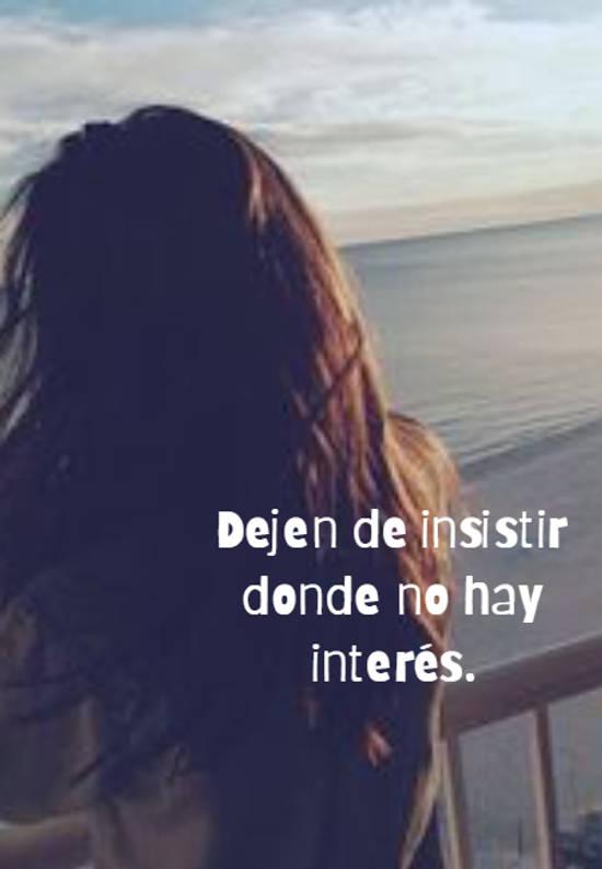Dejen de insistir donde no hay interés.
