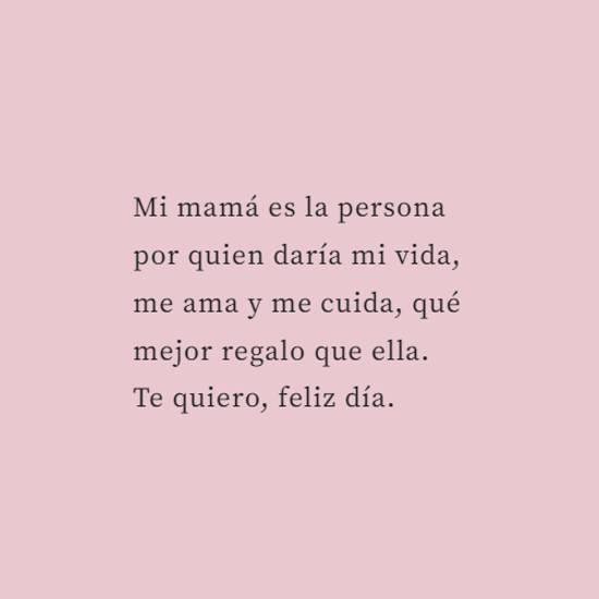 Mi mamá es la persona por quien daría mi vida, me ama y me cuida, qué mejor regalo que ella.  Te quiero, feliz día.