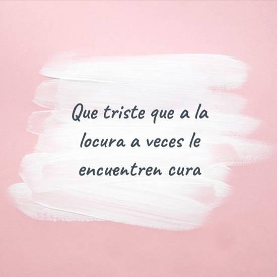 Crea Tu Frase Que Triste Que A La Locura A Veces Le