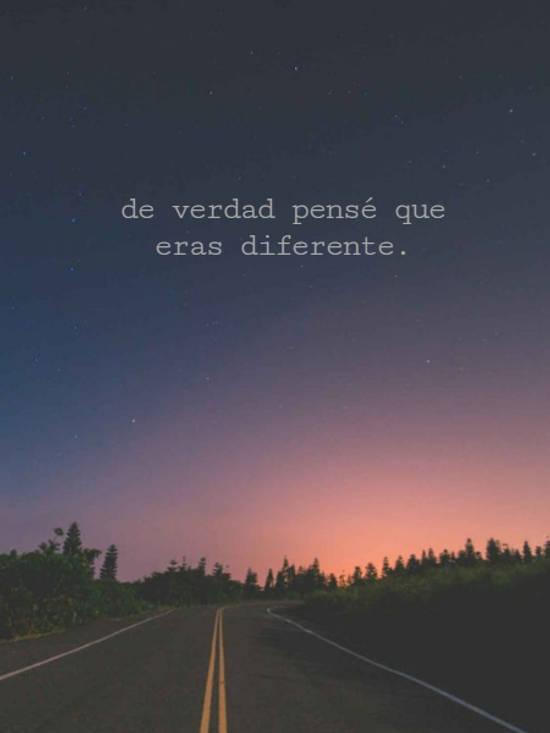de verdad pensé que eras diferente.