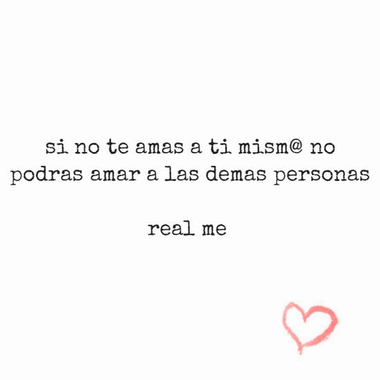 si no te amas a ti mism@ no podras amar a las demas personas          real me