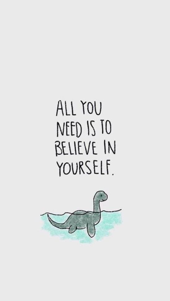 Frases de Motivacion - Todo lo que necesitas es creer en ti mismo.
