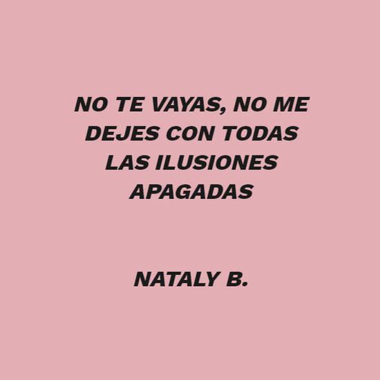 No te vayas, no me dejes con todas las ilusiones apagadas Nataly B.
