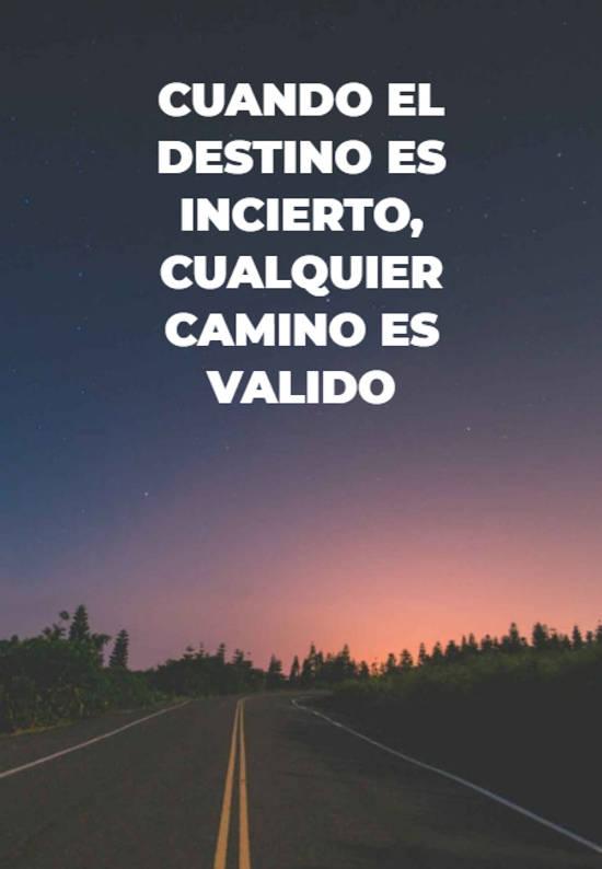 Imágenes de la frase: Cuando el destino es  incierto, cualquier camino es  valido