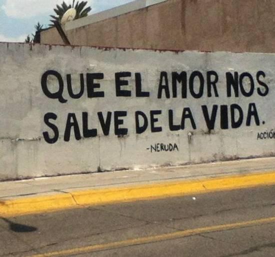 Frases de Acción Poética en Español (Latinoamericana) - Que el amor nos salve de la vida