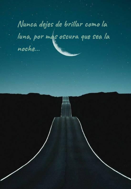 Nunca dejes de brillar como la luna, por más oscura que sea la noche...