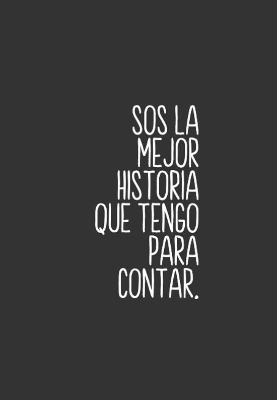 Sos la mejor historia que tengo para contar.