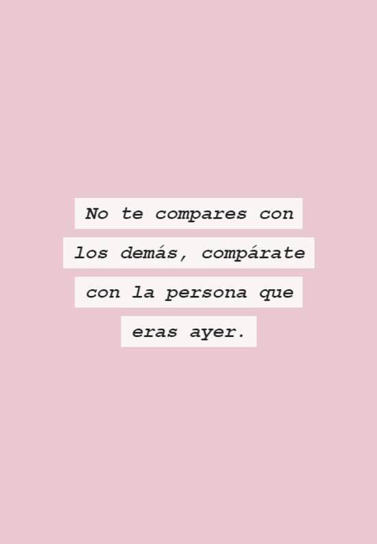 No te compares con los demás, compárate con la persona  que eras ayer.