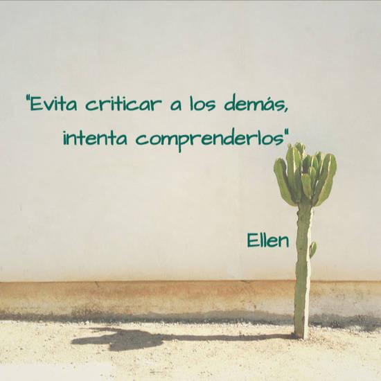 """Frases de la Vida - """"Evita criticar a los demás, intenta comprenderlos"""" Ellen"""