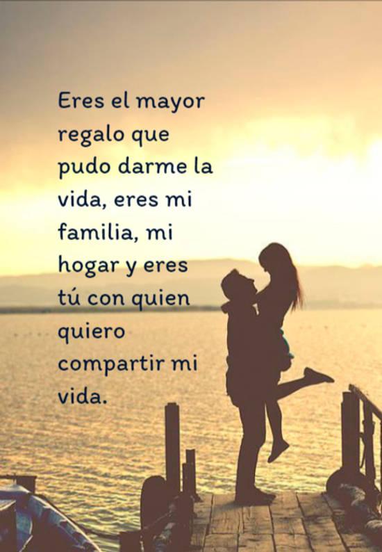 Eres el mayor regalo que pudo darme la vida, eres mi familia, mi hogar y eres tú con quien quiero compartir mi vida.