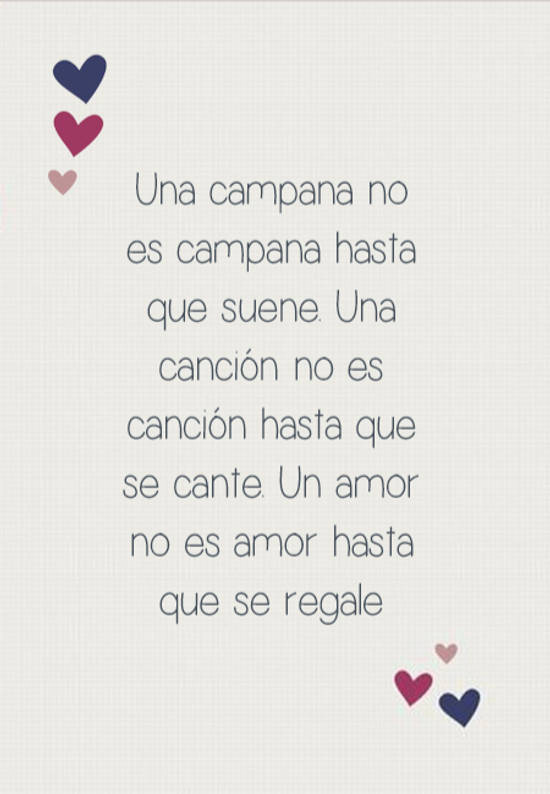 Imágenes de la frase: Una campana no es campana hasta que suene. Una canción no es canción hasta que se cante. Un amor no es amor hasta que se regale
