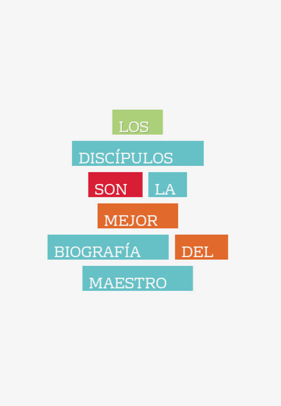 Frases de Liderazgo - Los discípulos son la mejor biografía del maestro