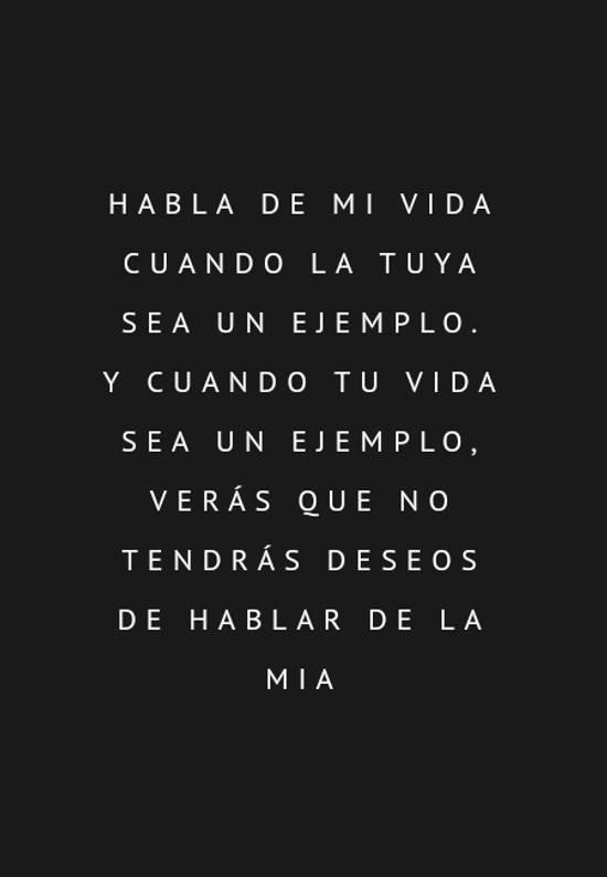 Crea Tu Frase Habla De Mi Vida Cuando La Tuya Sea Un