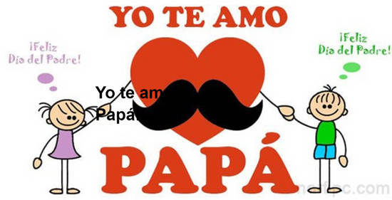 Imágenes de la frase: Yo te amo Papá!