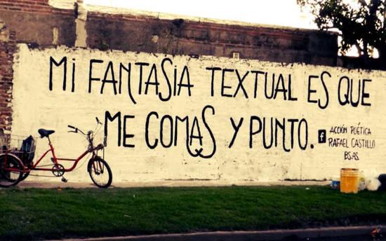 Mi fantasia textual es que me comas y punto.