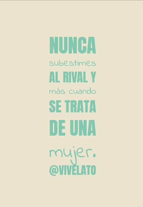 Imágenes de la frase: nunca subestimes al rival y más cuando se trata de una mujer.            @vivelato
