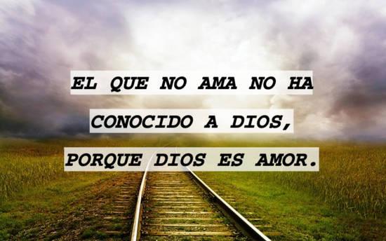 EL QUE NO AMA NO HA CONOCIDO A DIOS, PORQUE DIOS ES AMOR.