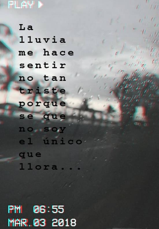 Imágenes de la frase: La lluvia me hace sentir no tan triste porque se que no soy el único que llora...