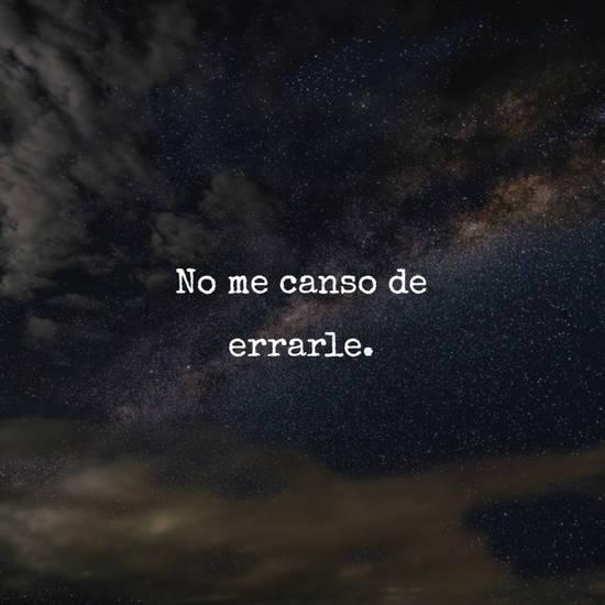 Frases de Tristeza - No me canso de errarle.