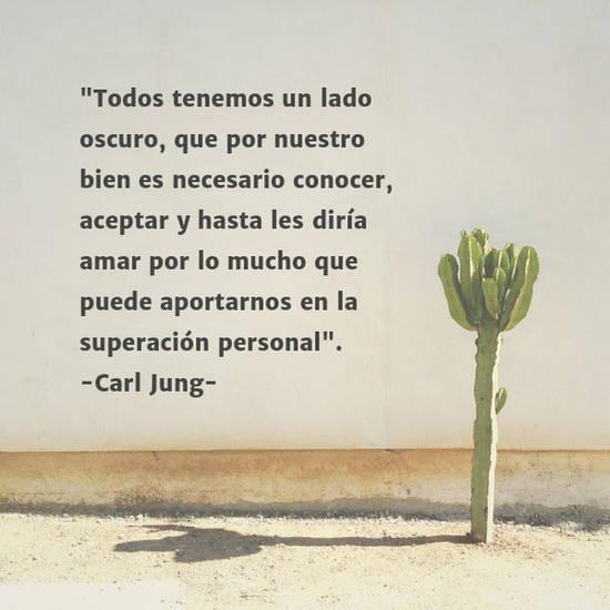 """Frases & Citas Célebres - """"Todos tenemos un lado oscuro, que por nuestro bien es necesario conocer, aceptar y hasta les diría amar por lo mucho que puede aportarnos en la superación personal"""". -Carl Jung-"""