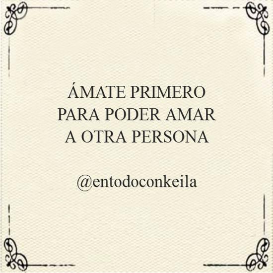 Frases de Amor Propio - ÁMATE PRIMERO PARA PODER AMAR A OTRA PERSONA @entodoconkeila