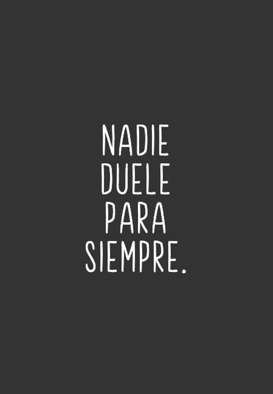 Nadie duele para siempre.