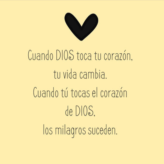Imágenes de la frase: Cuando DIOS toca tu corazón, tu vida cambia.  Cuando tú tocas el corazón de DIOS, los milagros suceden.