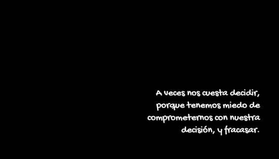 Imágenes de la frase: A veces nos cuesta decidir, porque tenemos miedo de comprometernos con nuestra decisión, y fracasar.