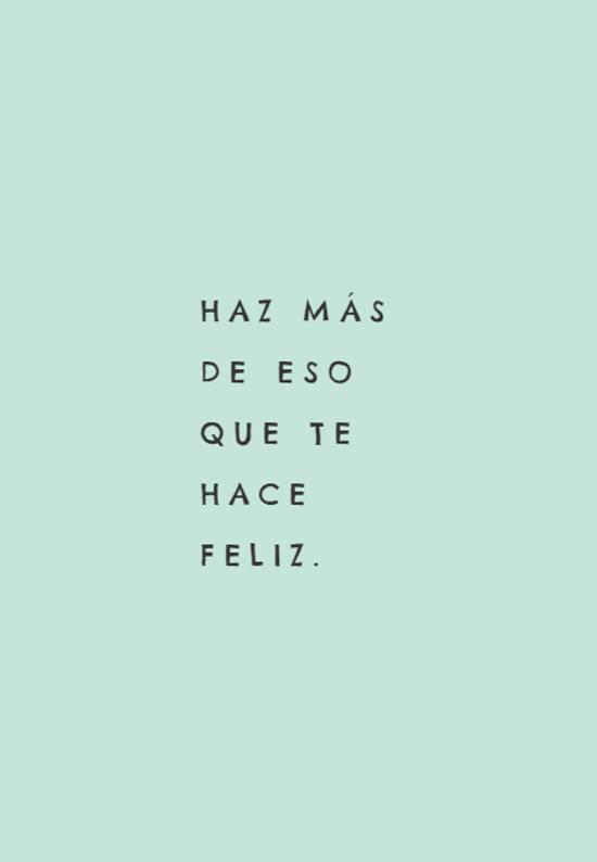 Imágenes de la frase: Haz más de eso que  te hace feliz.