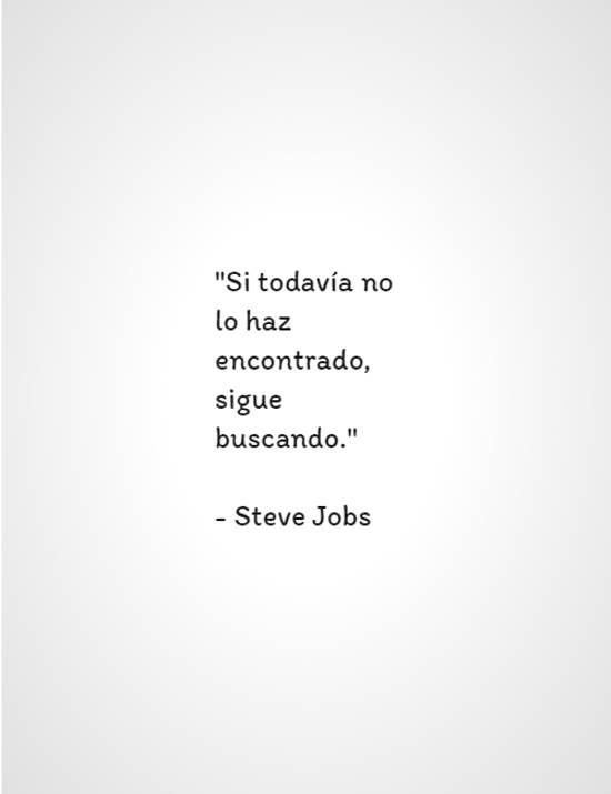 """Frases & Citas Célebres - """"Si todavía no lo haz encontrado, sigue buscando."""" - Steve Jobs"""