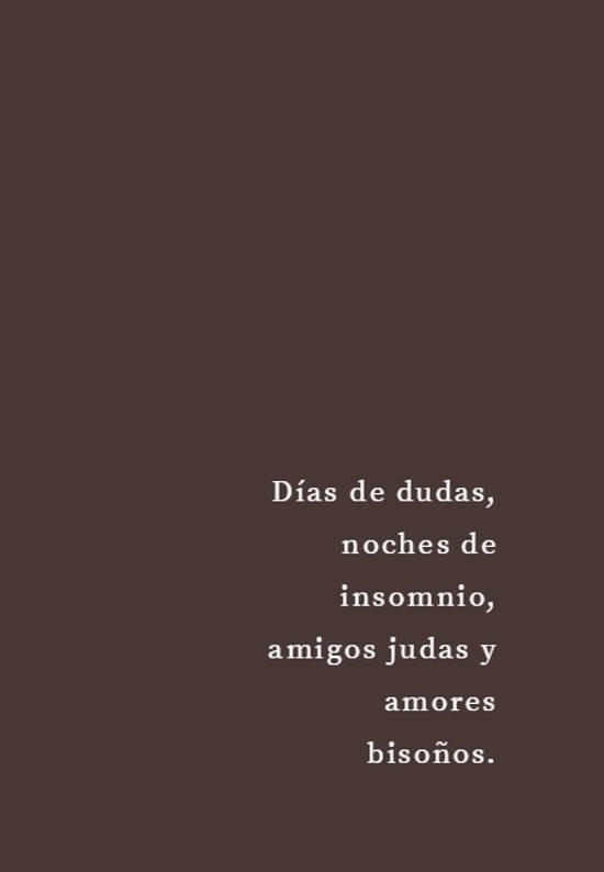 Imágenes de la frase: Días de dudas, noches de insomnio, amigos judas y amores bisoños.